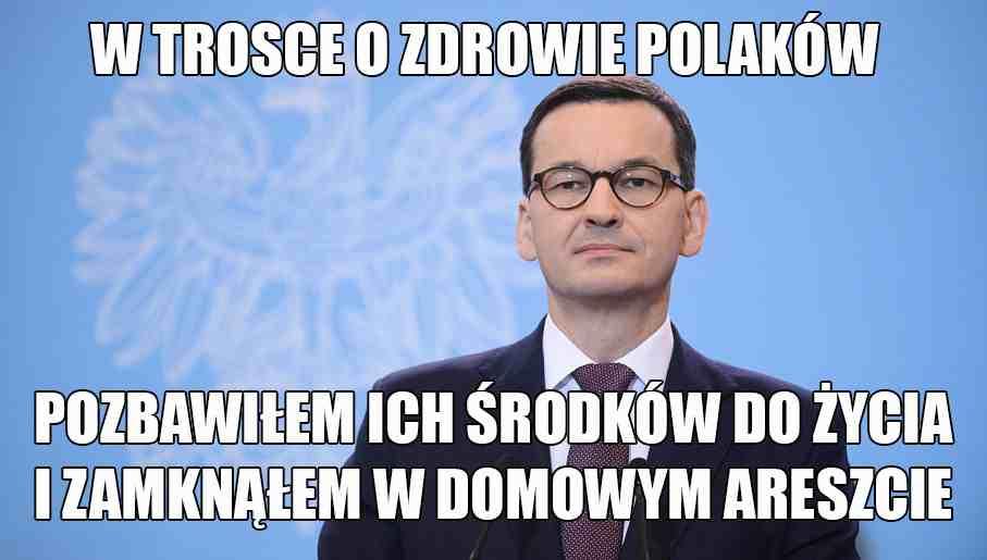 Morawiecki z napisem: w trosce o zdrowie Polaków pozbawiłem ich środków do życia i zamknąłem w areszcie domowym